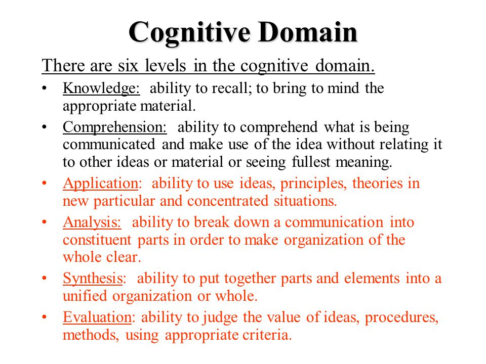 Cognitive Domain There are six levels in the cognitive domain.