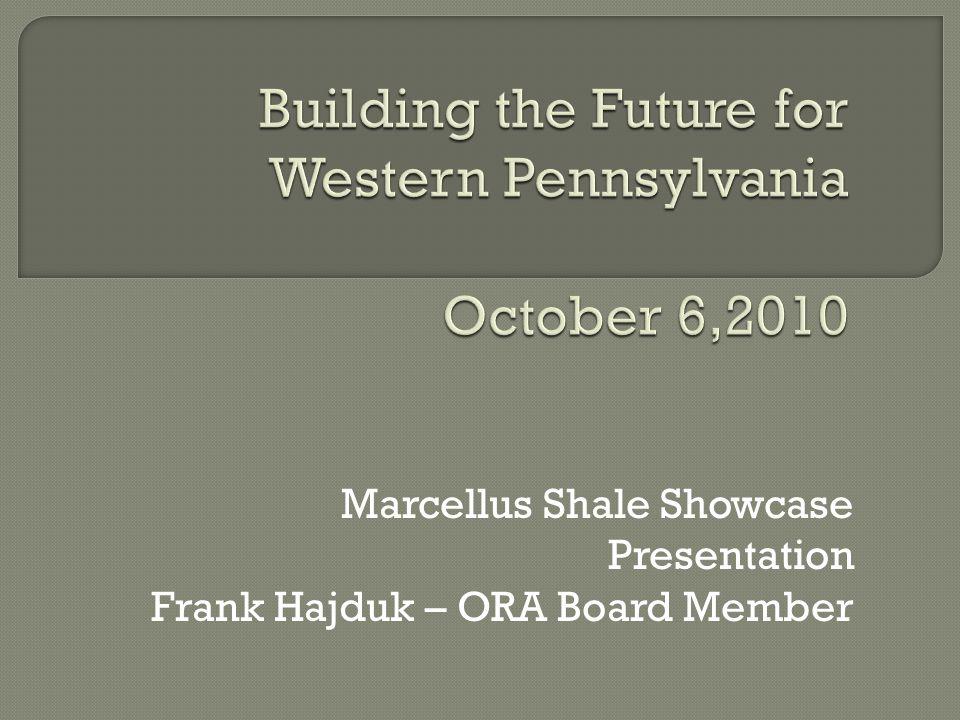 Marcellus Shale Showcase Presentation Frank Hajduk – ORA Board Member