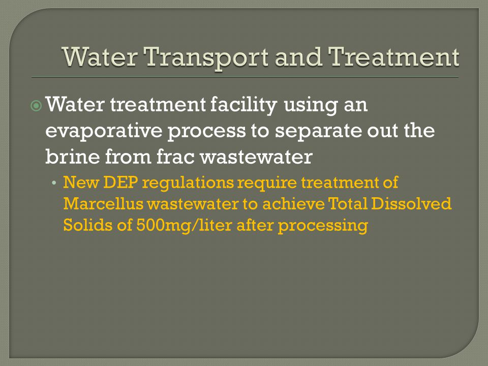 New DEP regulations require treatment of Marcellus wastewater to achieve Total Dissolved Solids of 500mg/liter after processing