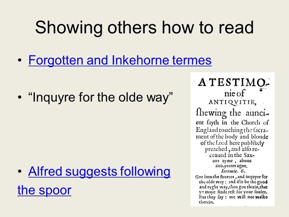 Showing others how to read Forgotten and Inkehorne termes Inquyre for the olde way Alfred suggests following the spoor