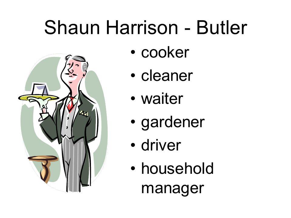 Shaun Harrison - Butler cooker cleaner waiter gardener driver household manager