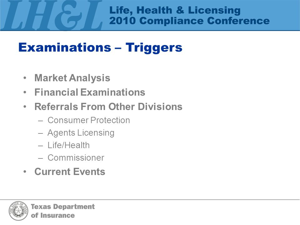 Examinations – Triggers Market Analysis Financial Examinations Referrals From Other Divisions –Consumer Protection –Agents Licensing –Life/Health –Com