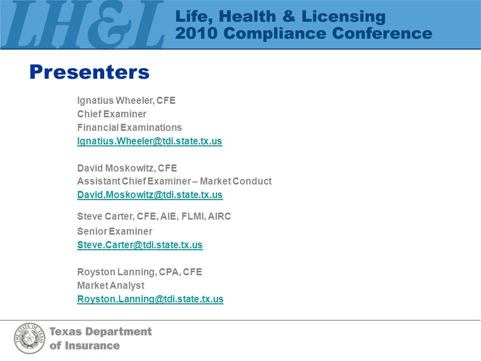 Presenters Ignatius Wheeler, CFE Chief Examiner Financial Examinations Ignatius.Wheeler@tdi.state.tx.us David Moskowitz, CFE Assistant Chief Examiner