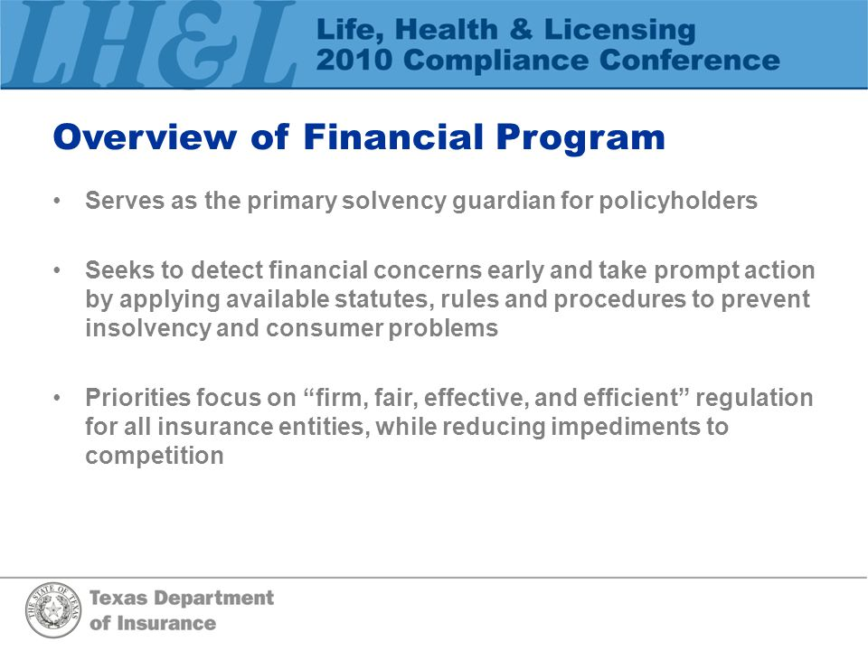 Overview of Financial Program Serves as the primary solvency guardian for policyholders Seeks to detect financial concerns early and take prompt actio
