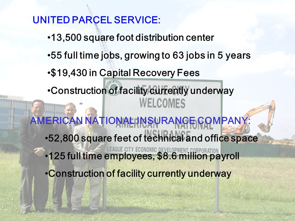UNITED PARCEL SERVICE: 13,500 square foot distribution center 55 full time jobs, growing to 63 jobs in 5 years $19,430 in Capital Recovery Fees Constr
