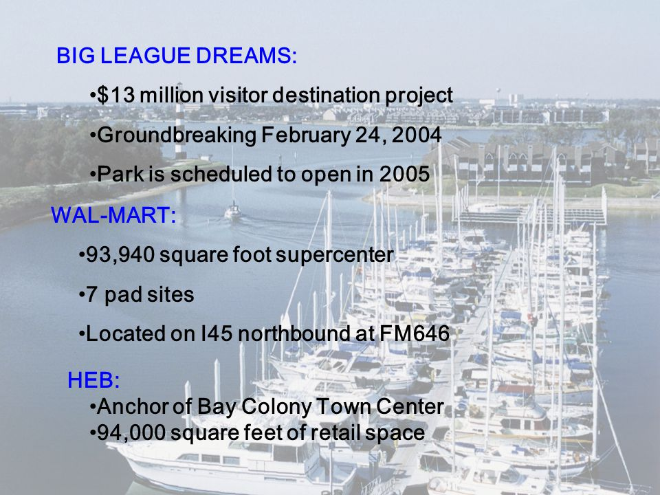 BIG LEAGUE DREAMS: $13 million visitor destination project Groundbreaking February 24, 2004 Park is scheduled to open in 2005 WAL-MART: 93,940 square