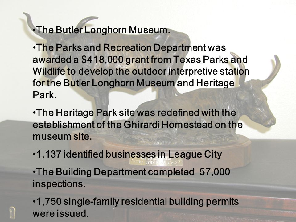 The Butler Longhorn Museum. The Parks and Recreation Department was awarded a $418,000 grant from Texas Parks and Wildlife to develop the outdoor inte
