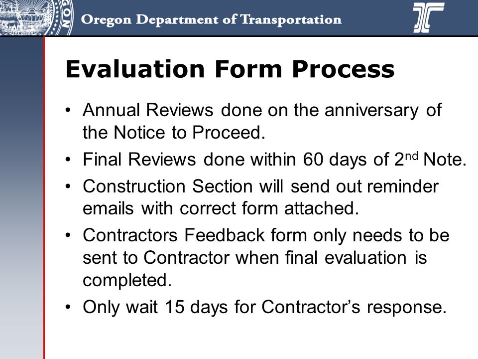 Evaluation Form Process Annual Reviews done on the anniversary of the Notice to Proceed.