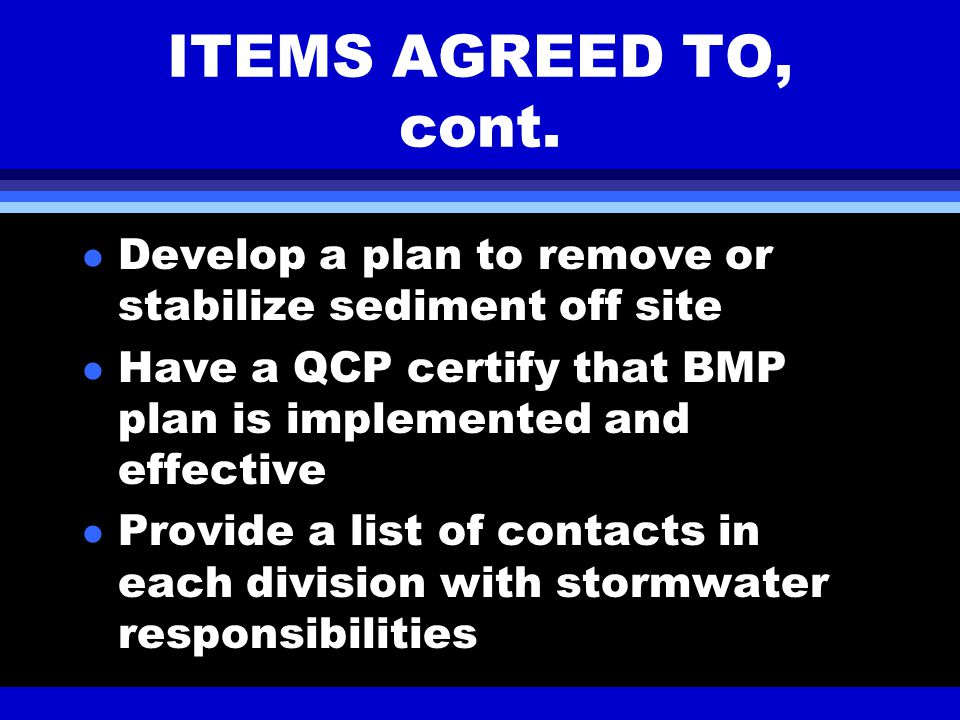 ITEMS AGREED TO l Supplemental Environmental Project $105,000 l Install temporary BMPs on projects cited immediately l Comply with General Permit l Develop permanent BMPs for projects cited