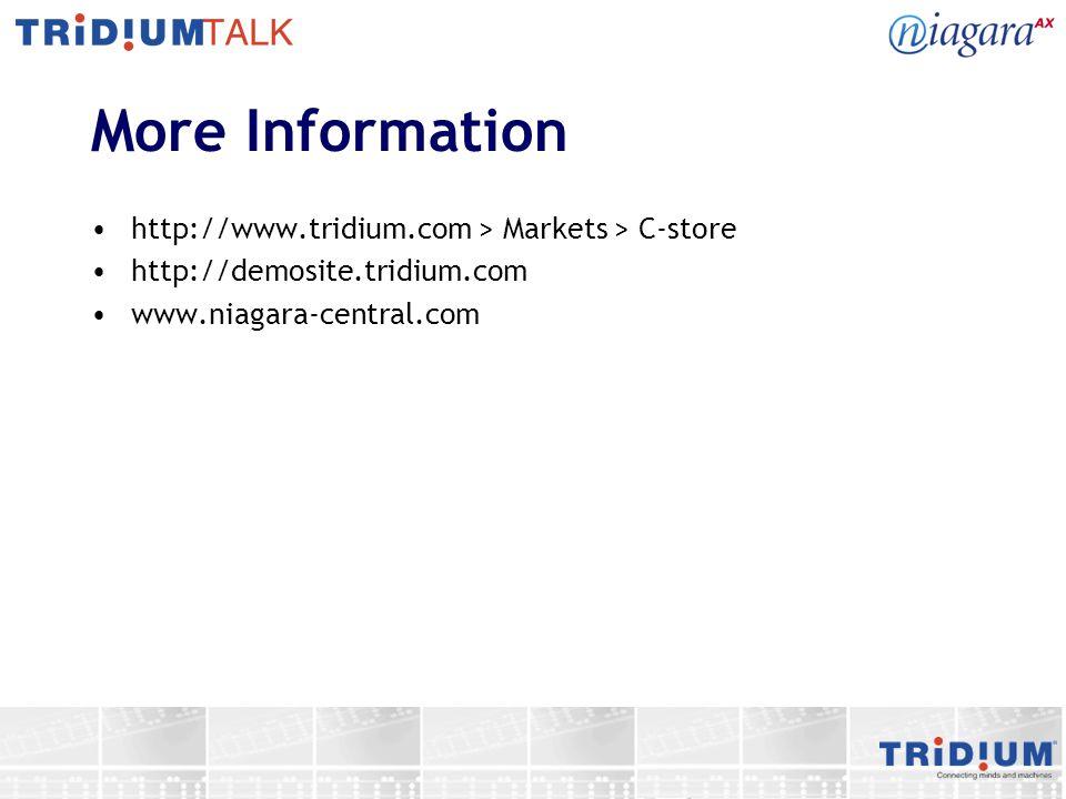 More Information http://www.tridium.com > Markets > C-store http://demosite.tridium.com www.niagara-central.com