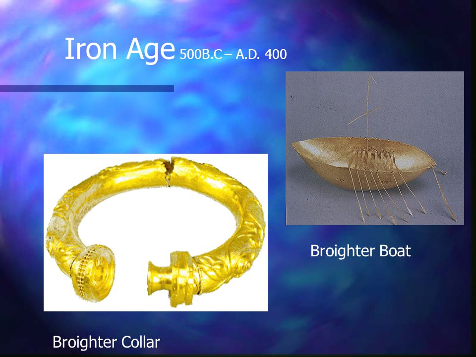 Iron Age 500B.C – A.D. 400 Broighter Collar Broighter Boat
