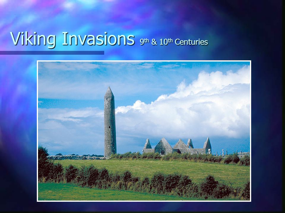 Viking Invasions 9 th & 10 th Centuries