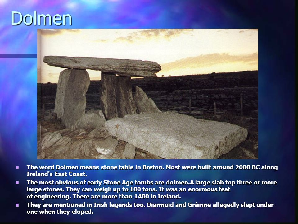 Dolmen The word Dolmen means stone table in Breton.