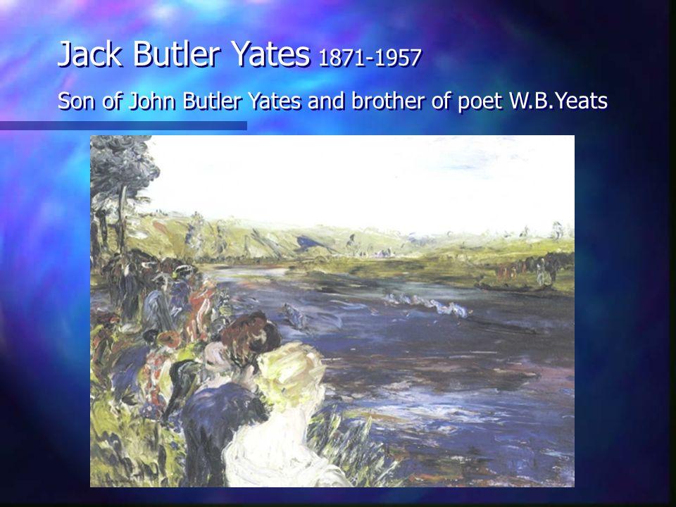 Jack Butler Yates 1871-1957 Son of John Butler Yates and brother of poet W.B.Yeats Jack Butler Yates 1871-1957 Son of John Butler Yates and brother of poet W.B.Yeats
