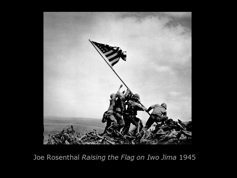 Joe Rosenthal Raising the Flag on Iwo Jima 1945