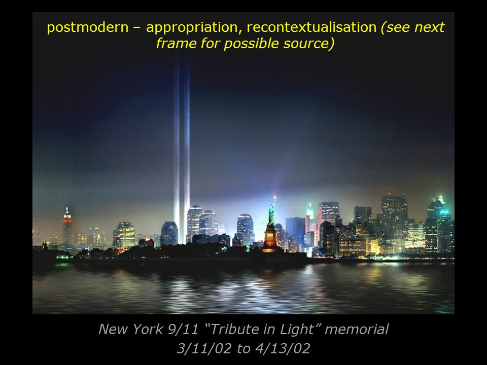 """New York 9/11 """"Tribute in Light"""" memorial 3/11/02 to 4/13/02 postmodern – appropriation, recontextualisation (see next frame for possible source)"""