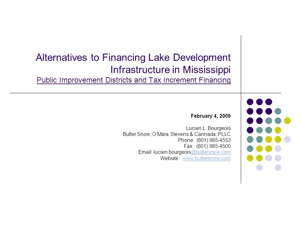 Public Improvement Districts Developers in Mississippi may take advantage of significant economic incentives for the financing of basic project infrastructure.