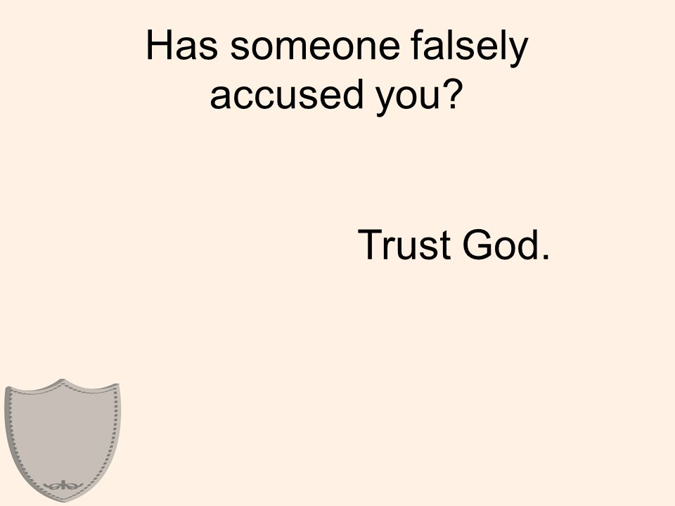Has someone falsely accused you Trust God.