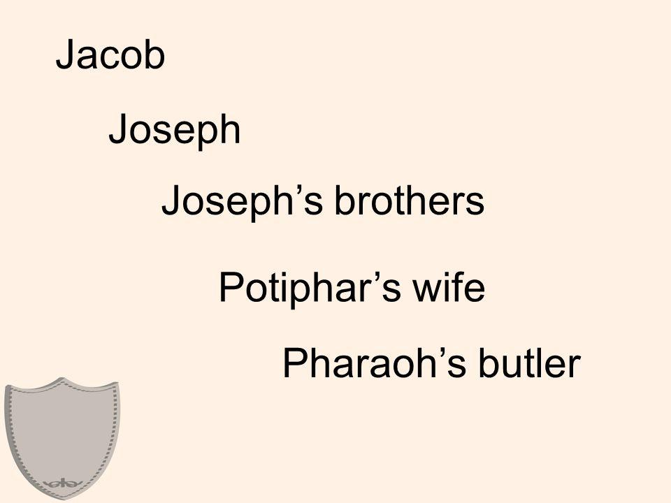 Jacob Joseph Joseph's brothers Potiphar's wife Pharaoh's butler