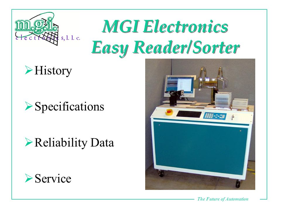 The Future of Automation MGI Electronics Easy Reader/Sorter  History  Specifications  Reliability Data  Service