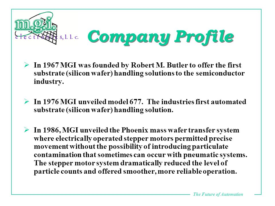 The Future of Automation Company Profile  In 1967 MGI was founded by Robert M.