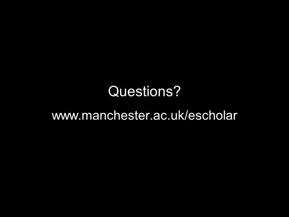 Questions? www.manchester.ac.uk/escholar