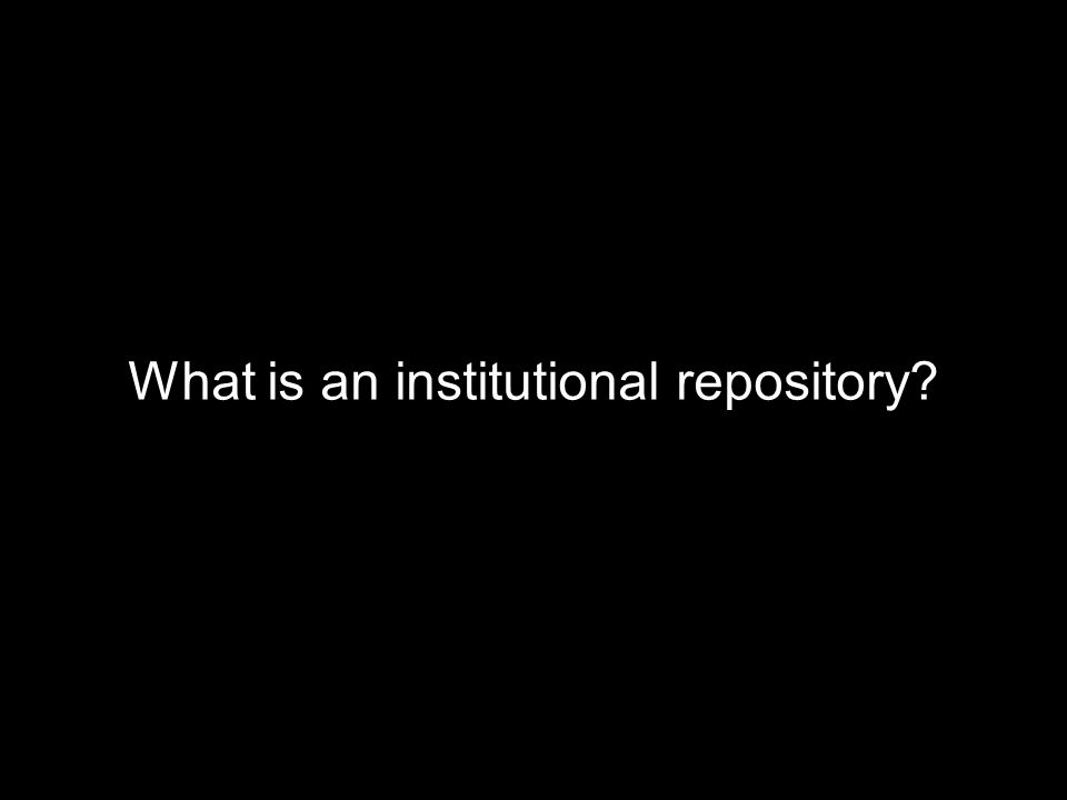 What is an institutional repository