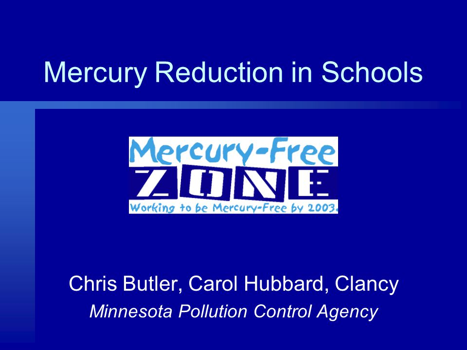 Mercury Reduction in Schools Chris Butler, Carol Hubbard, Clancy Minnesota Pollution Control Agency