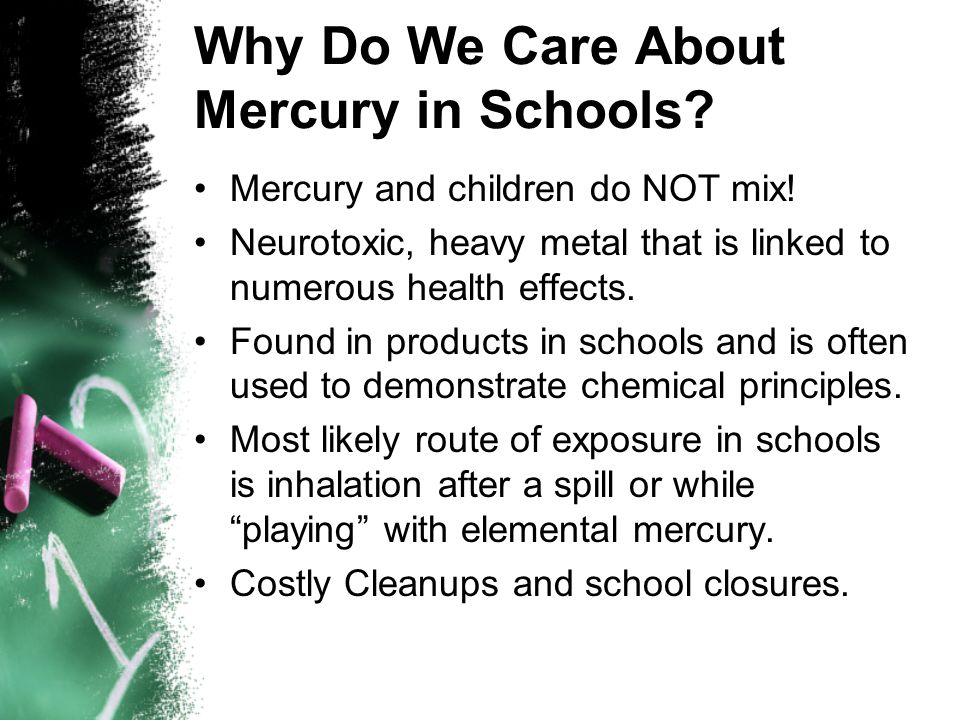 Why Do We Care About Mercury in Schools. Mercury and children do NOT mix.