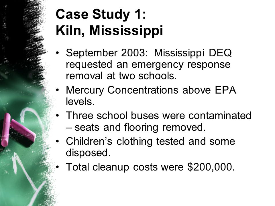 Case Study 1: Kiln, Mississippi September 2003: Mississippi DEQ requested an emergency response removal at two schools.