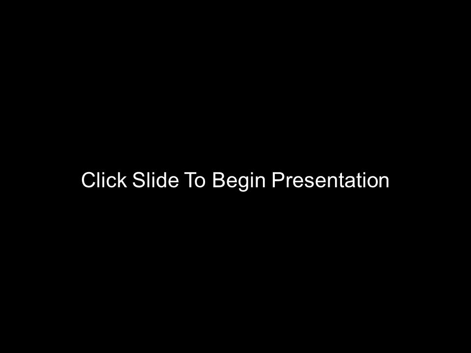 Click Slide To Begin Presentation