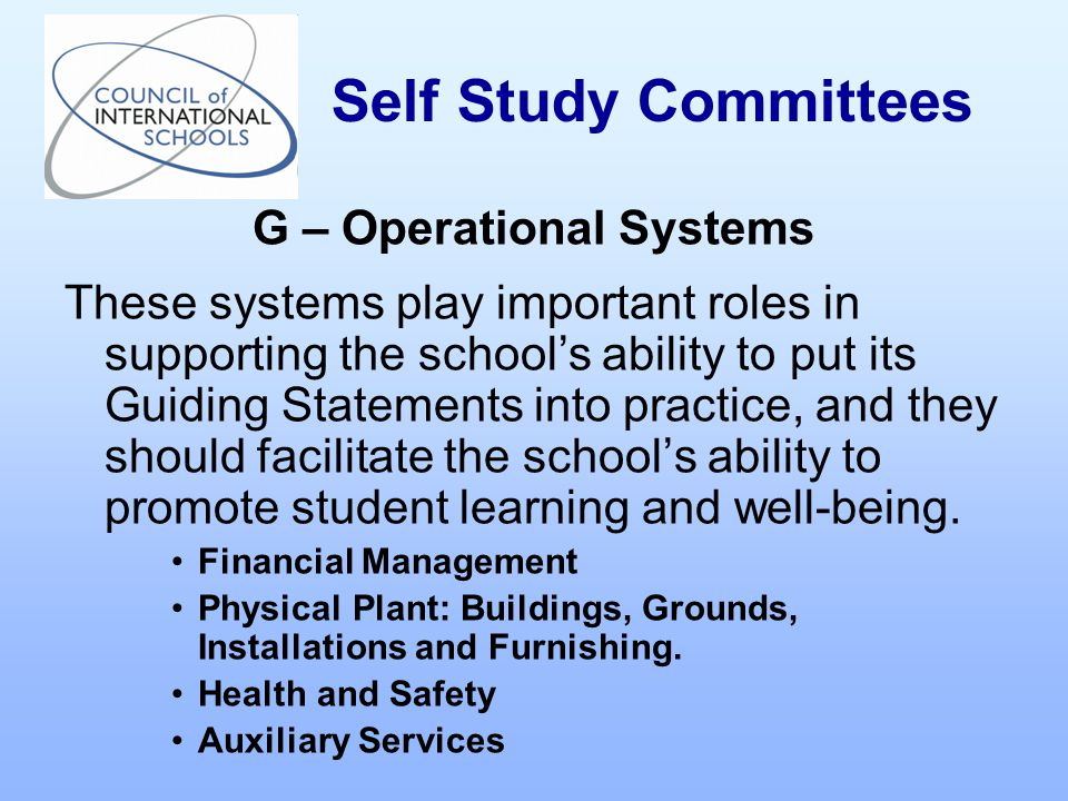 G – Operational Systems These systems play important roles in supporting the school's ability to put its Guiding Statements into practice, and they should facilitate the school's ability to promote student learning and well-being.