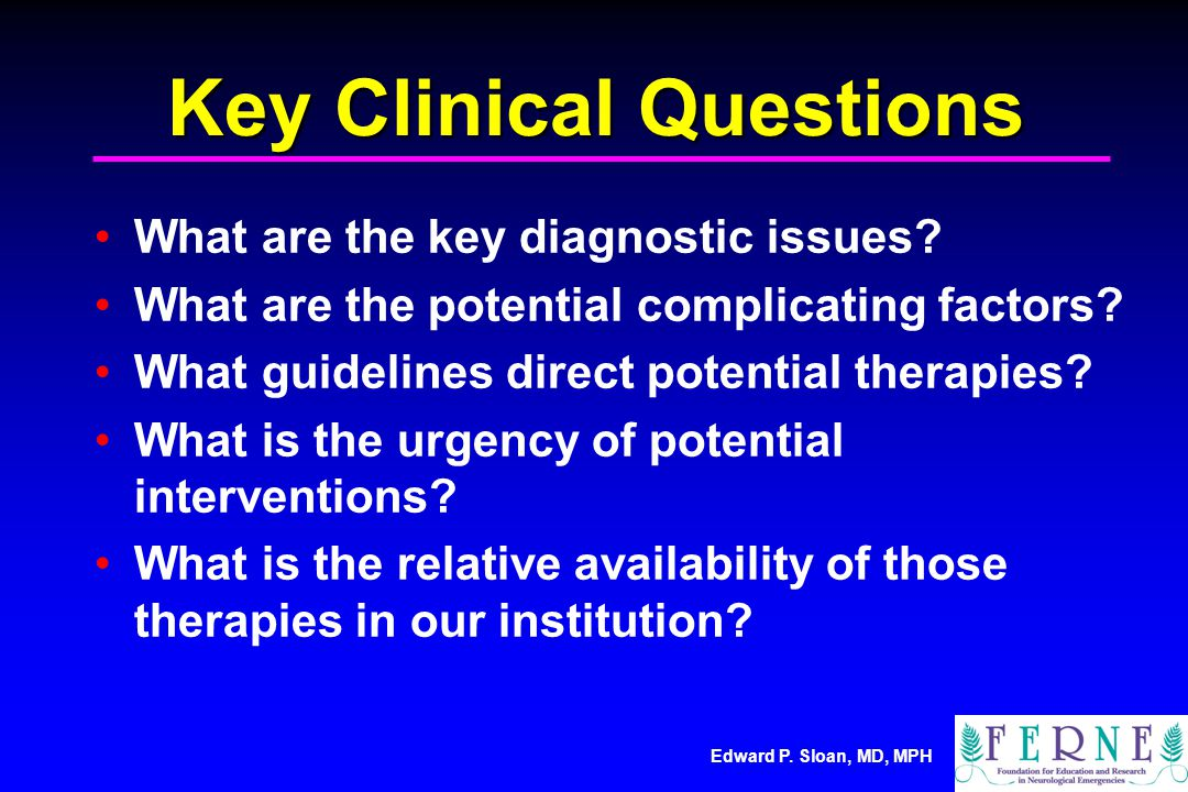 Edward P. Sloan, MD, MPH Key Clinical Questions What are the key diagnostic issues? What are the potential complicating factors? What guidelines direc