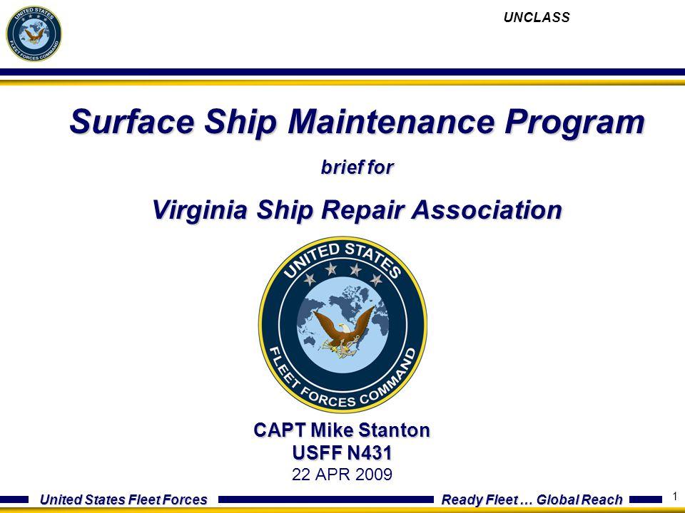 United States Fleet Forces Ready Fleet … Global Reach 1 Surface Ship Maintenance Program brief for Virginia Ship Repair Association CAPT Mike Stanton