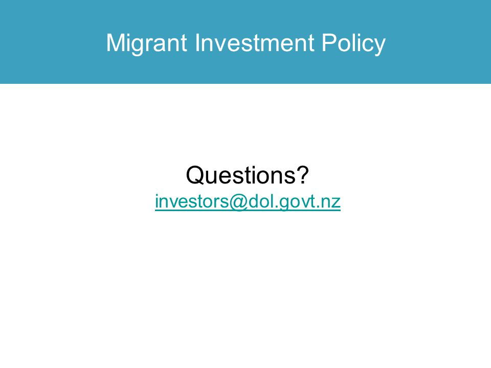 Migrant Investment Policy Questions? investors@dol.govt.nz