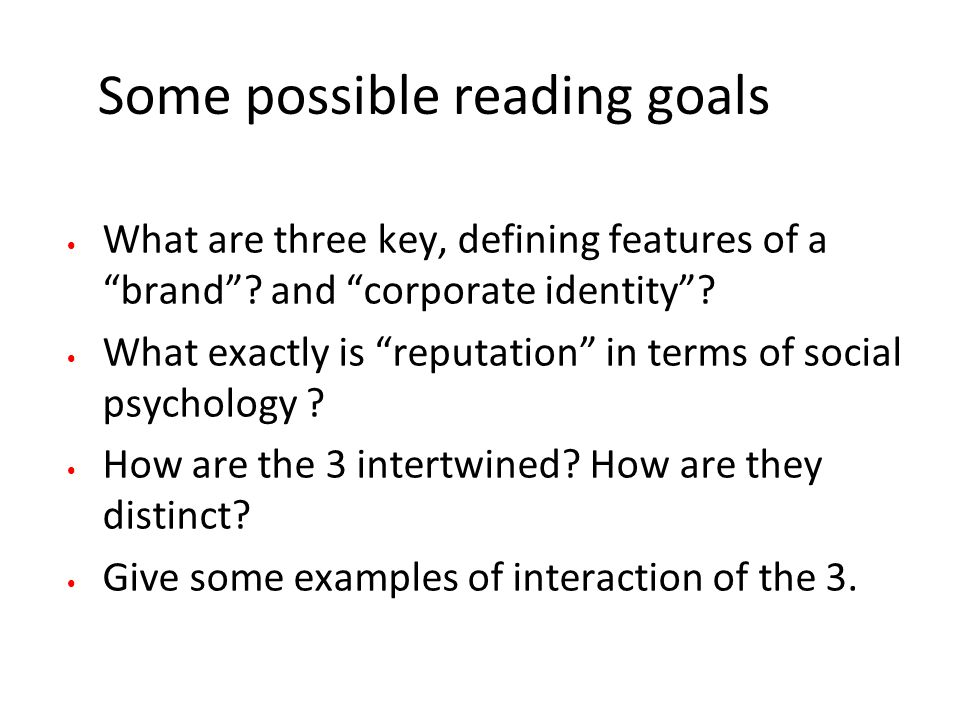 Some possible reading goals What are three key, defining features of a brand .