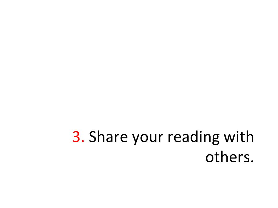 3. Share your reading with others.