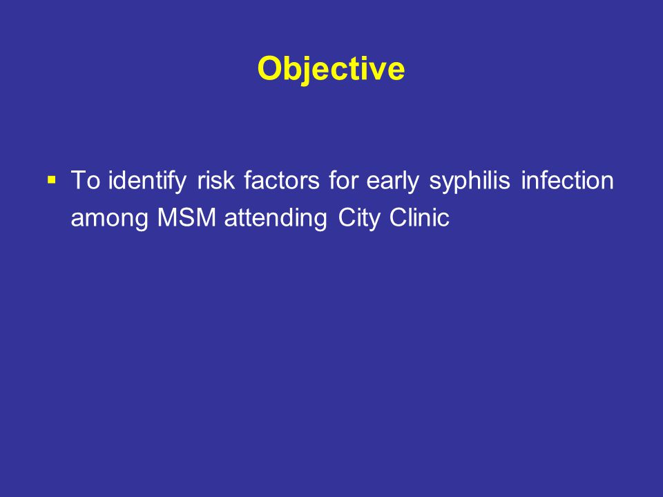 Objective  To identify risk factors for early syphilis infection among MSM attending City Clinic