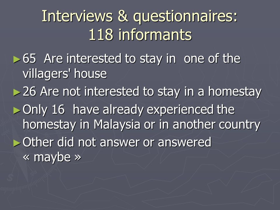 Interviews & questionnaires: 118 informants ► 65 Are interested to stay in one of the villagers' house ► 26 Are not interested to stay in a homestay ►