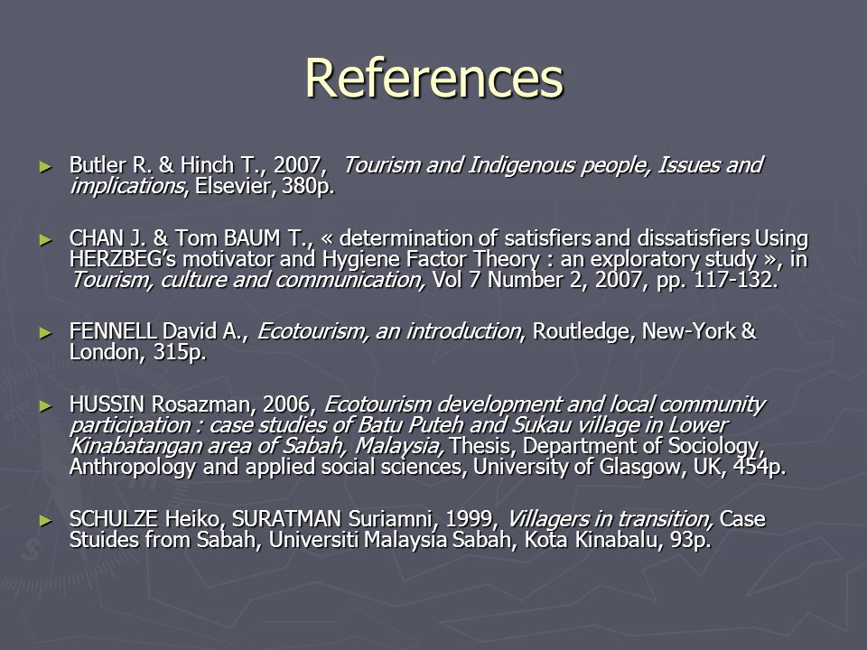 References ► Butler R. & Hinch T., 2007, Tourism and Indigenous people, Issues and implications, Elsevier, 380p. ► CHAN J. & Tom BAUM T., « determinat