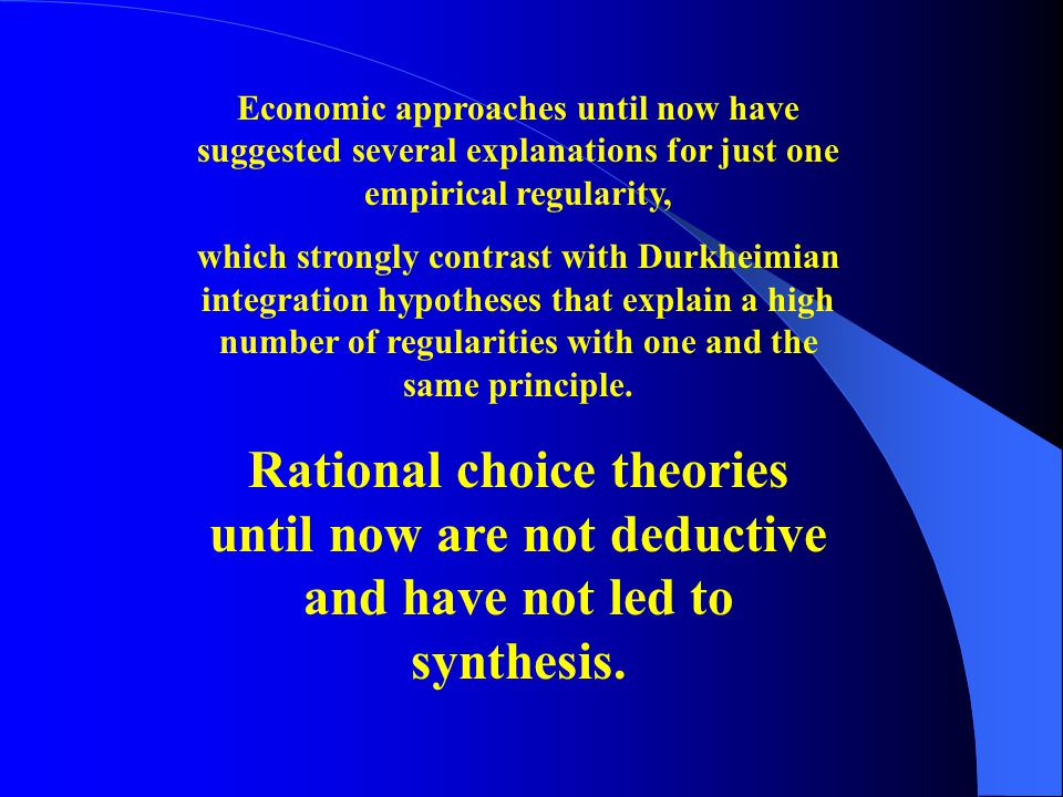 Economic approaches until now have suggested several explanations for just one empirical regularity, which strongly contrast with Durkheimian integration hypotheses that explain a high number of regularities with one and the same principle.
