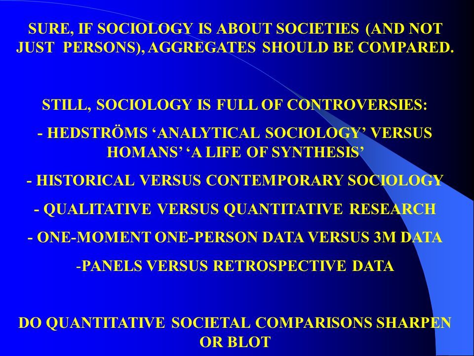 SURE, IF SOCIOLOGY IS ABOUT SOCIETIES (AND NOT JUST PERSONS), AGGREGATES SHOULD BE COMPARED. STILL, SOCIOLOGY IS FULL OF CONTROVERSIES: - HEDSTRÖMS 'A