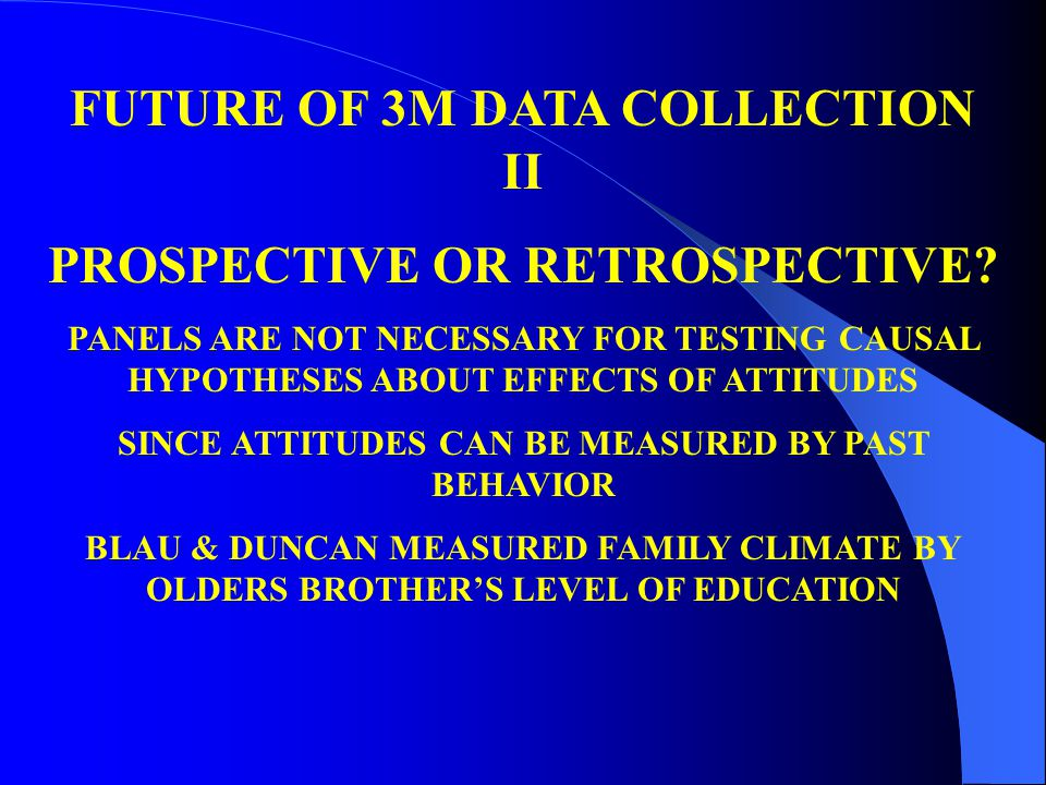 FUTURE OF 3M DATA COLLECTION II PROSPECTIVE OR RETROSPECTIVE.