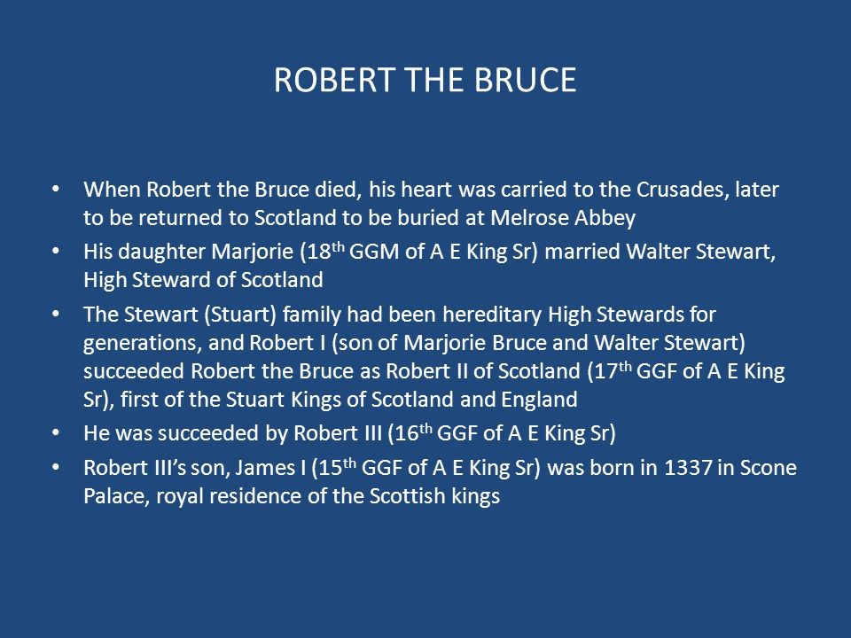 ROBERT THE BRUCE When Robert the Bruce died, his heart was carried to the Crusades, later to be returned to Scotland to be buried at Melrose Abbey His