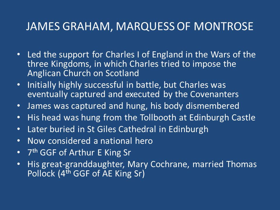 JAMES GRAHAM, MARQUESS OF MONTROSE Led the support for Charles I of England in the Wars of the three Kingdoms, in which Charles tried to impose the An