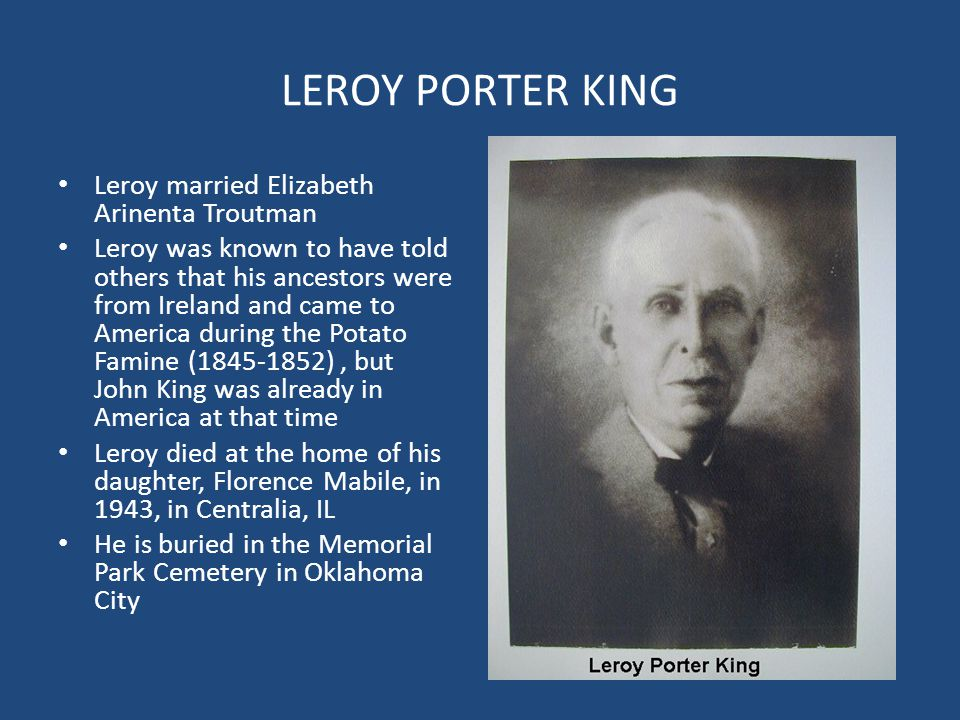 LEROY PORTER KING Leroy married Elizabeth Arinenta Troutman Leroy was known to have told others that his ancestors were from Ireland and came to Ameri