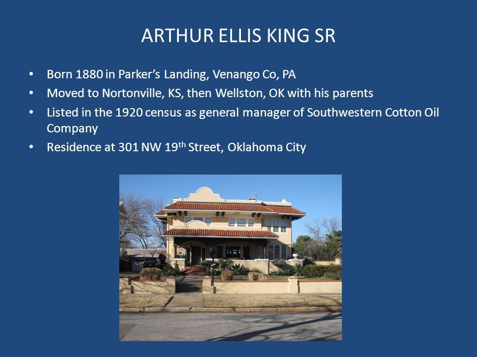 ARTHUR ELLIS KING SR Born 1880 in Parker's Landing, Venango Co, PA Moved to Nortonville, KS, then Wellston, OK with his parents Listed in the 1920 cen