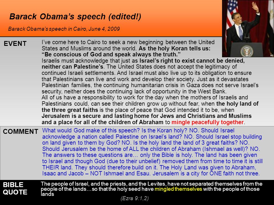 Barack Obama's speech (edited!) What would God make of this speech? Is the Koran holy? NO. Should Israel acknowledge a nation called Palestine on Isra