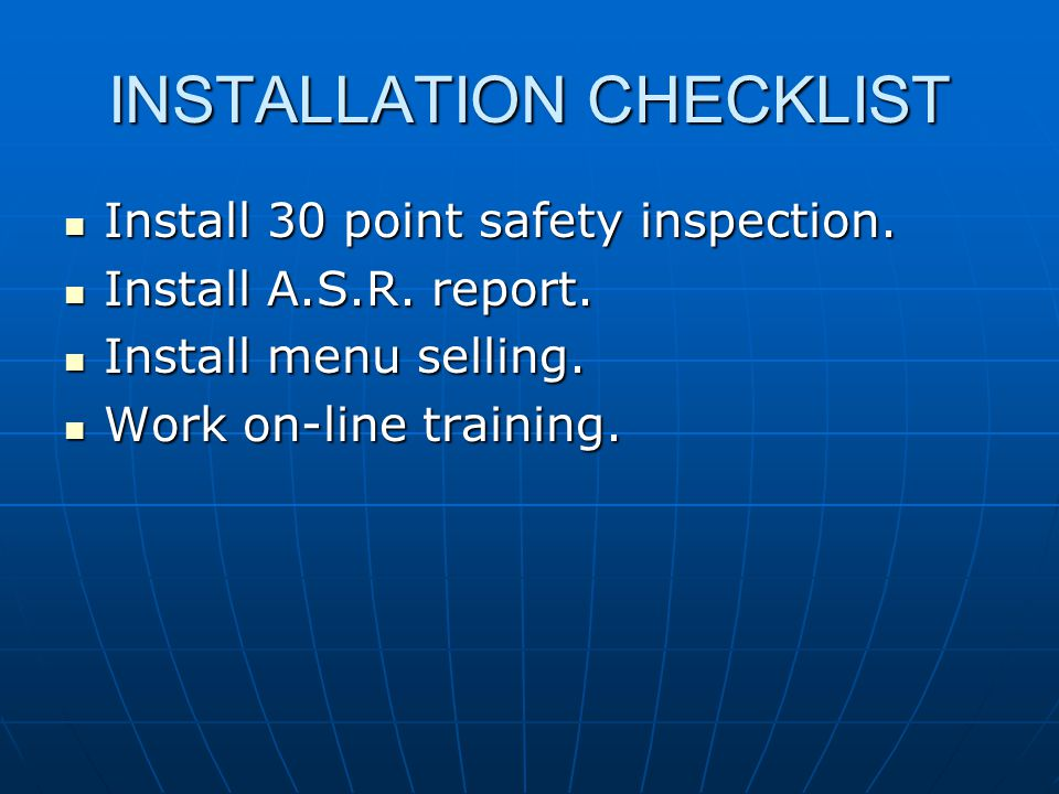 INSTALLATION CHECKLIST Install 30 point safety inspection.