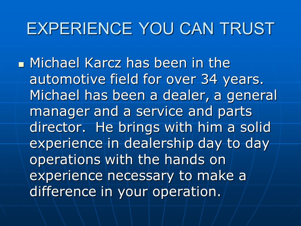 EXPERIENCE YOU CAN TRUST Michael Karcz has been in the automotive field for over 34 years.
